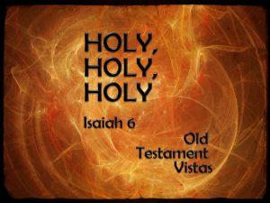 Isaiah 6:1 Holy, holy holy