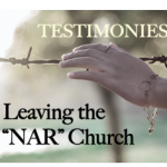 "Testimonies: ""Leaving the NAR Church"""